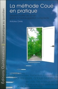 Antoine Onnis - La méthode Coué en pratique - Devenir maître de sa vie grâce à l'autosuggestion consciente.