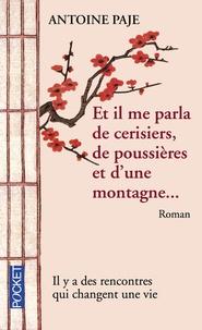 Antoine Paje - Et il me parla de cerisiers, de poussières et d'une montagne - Il faut parfois toute une vie pour apprendre à marcher.