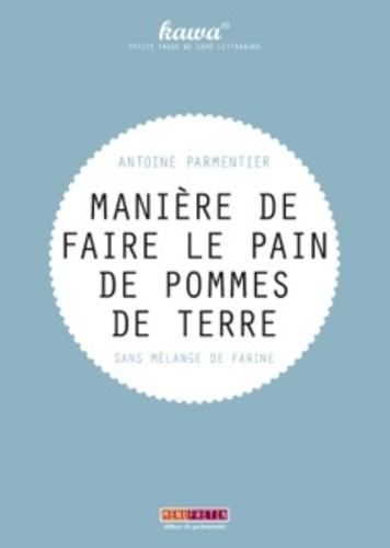 Antoine Parmentier - Manière de faire le pain de pommes de terre, sans mélange de farine.