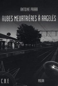 Antoine Parra - Aubes meurtrières à Argelès.