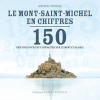 Antoine Pascal - Le Mont-Saint-Michel en chiffres - 150 chiffres pour tout connaitre sur le mont et sa baie.