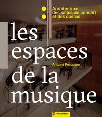 Antoine Pecqueur - Les espaces de la musique - Architecture des salles de concert et des opéras.