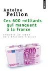Antoine Peillon - Ces 600 milliards qui manquent à la France - Enquête au coeur de l'évasion fiscale.