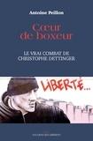 Antoine Peillon - Coeur de boxeur - Le vrai combat de Christophe Dettinger.