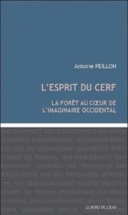 Antoine Peillon - L'esprit du cerf - La forêt au coeur de l'imaginaire occidental.