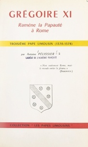 Antoine Pélissier et Daniel Rops - Grégoire XI ramène la Papauté à Rome - Troisième Pape limousin (1370-1378).