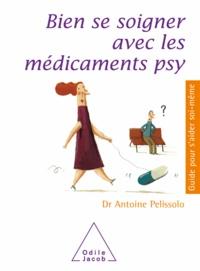 Antoine Pelissolo - Bien se soigner avec les médicaments psy.