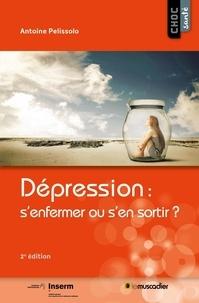 Antoine Pelissolo - Dépression : s'enfermer ou s'en sortir?.