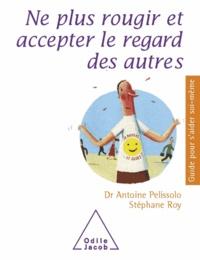 Antoine Pelissolo et Stéphane Roy - Ne plus rougir et accepter le regard des autres.
