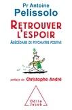 Antoine Pelissolo - Retrouver l'espoir - Abécédaire de psychiatrie positive.