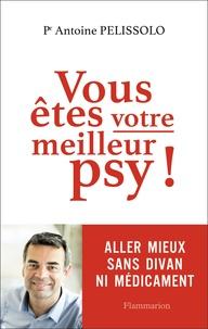 Antoine Pelissolo - Vous êtes votre meilleur psy.
