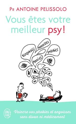 Antoine Pelissolo - Vous êtes votre meilleur psy !.