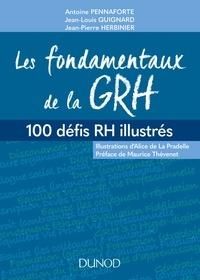 Antoine Pennaforte et Jean-Louis Guignard - Les fondamentaux de la GRH - 100 défis RH illustrées.