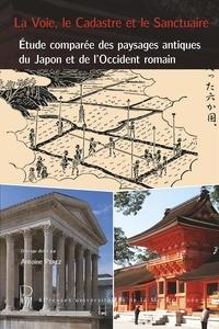 Antoine Pérez - La voie, le cadastre et le sanctuaire - Etude comparée des paysages antiques du Japon et de l'Occident romain.