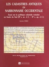 Antoine Pérez - Les cadastres antiques en Narbonnaise occidentale - Essai sur la politique coloniale romaine en Gaule du Sud (2e s. av. J.-C.-2e s. apr. J.-C.).