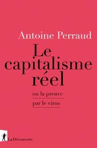 Antoine Perraud - Le capitalisme réel - Ou la preuve par le virus.