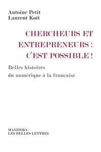 Antoine Petit et Laurent Kott - Chercheurs et entrepreneurs : c'est possible ! - Belles histoires du numériques à la française.