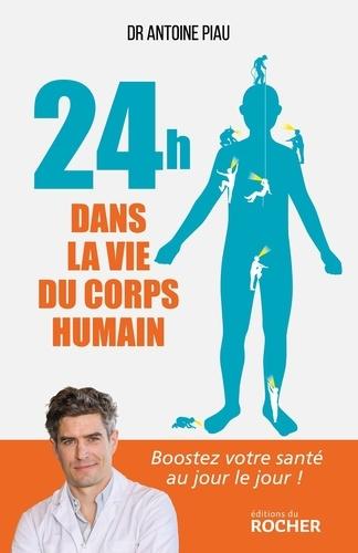 24 heures dans la vie du corps humain. Boostez votre santé au jour le jour !