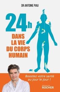 Antoine Piau et Clotilde Cadu - 24 heures dans la vie du corps humain.