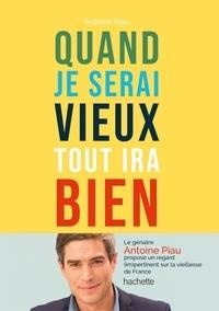 Antoine Piau - Quand je serai vieux tout ira bien.
