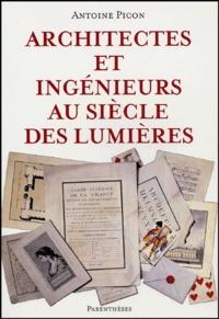 Antoine Picon - Architectes et ingénieurs au siècle des Lumières.