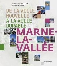 Antoine Picon et Clément Orillard - De la ville nouvelle à la ville durable - Marne-la-Vallée.