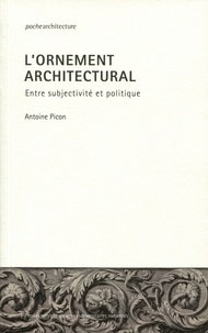 Antoine Picon - L'ornement architectural - Entre subjectivité et politique.