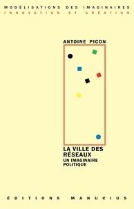 Antoine Picon - La ville des réseaux : un imaginaire politique.