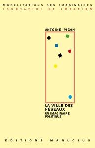 Antoine Picon - La ville des réseaux - Un imaginaire politique.