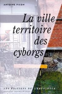 Antoine Picon - La ville territoire des cyborgs.