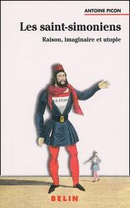 Antoine Picon - Les saint-simoniens. - Raison, imaginaire et utopie.