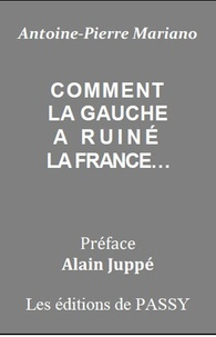 Antoine-Pierre Mariano - Comment la gauche a ruiné la France....