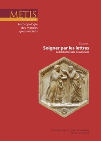 Antoine Pietrobelli - Mètis N° 15/2017 : Soigner par les lettres - La bibliothérapie des Anciens.
