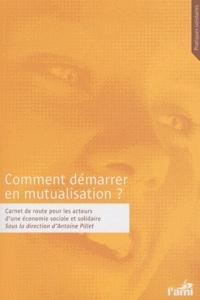 Antoine Pillet - Comment démarrer en mutualisation ? - Carnet de route pour les acteurs d'une économie sociale et solidaire.