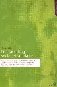 Antoine Pillet - Le marketing social et solidaire - Comment les entreprises de l'économie sociale et solidaire peuvent mettre en oeuvre, sans perdre leur âme, des méthodes de marketing originales.