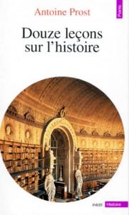 Douze leçons sur l'histoire - Antoine Prost pdf epub