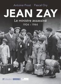Antoine Prost et Pascal Ory - Jean Zay - Le ministre assassiné (1904-1944).