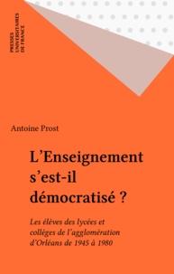 Antoine Prost - L'enseignement s'est-il démocratisé ? - Les élèves des lycées et collèges de l'agglomération d'Orléans de 1945 à 1990.
