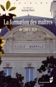 Antoine Prost - La formation des maîtres - De 1940 à 2010.