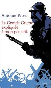 Antoine Prost - La Grande Guerre expliquée à mon petit-fils.