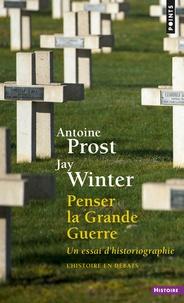 Antoine Prost et J. M. Winter - Penser la Grande Guerre - Un essai d'historiographie.