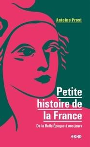 Antoine Prost - Petite histoire de la France - De la Belle Epoque à nos jours.