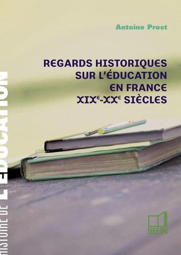 Antoine Prost - Regards historiques sur l'éducation en France - XIXe-XXe siècles.