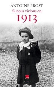 Antoine Prost - Si nous vivions en 1913.