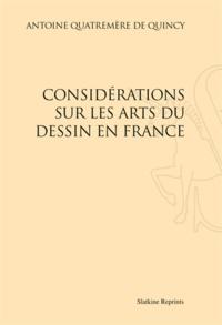 Antoine Quatremère de Quincy - Considérations sur les arts du dessin en France.