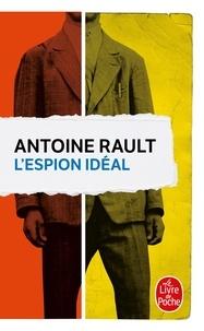 Antoine Rault - L'espion idéal - La danse des vivants ; La traversée du paradis.