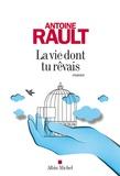 Antoine Rault - La vie dont tu rêvais.