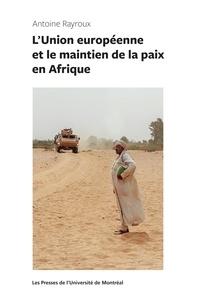 Antoine Rayroux - L'Union européenne et le maintien de la paix en Afrique.
