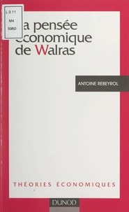 Antoine Rebeyrol et Carlo Benetti - La pensée économique de Walras.