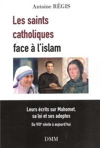 Les saints catholiques face à l'islam- Leurs écrits sur Mahomet, sa loi et ses adeptes - Antoine Régis pdf epub